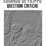 """In libreria """"Eduardo De Filippo. Questioni critiche"""": un nuovo sguardo sul drammaturgo partenopeo"""